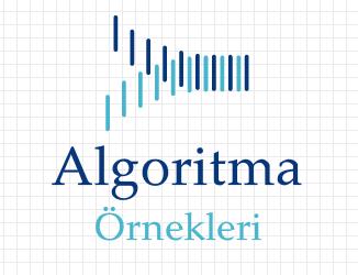 Algoritma Örnekleri ve Sorular - 4